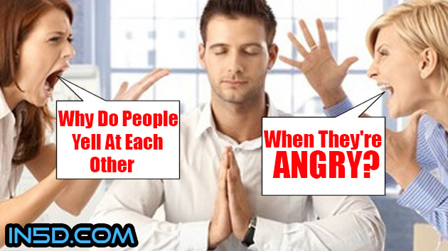 Why People Yell At Each Other When They're Angry