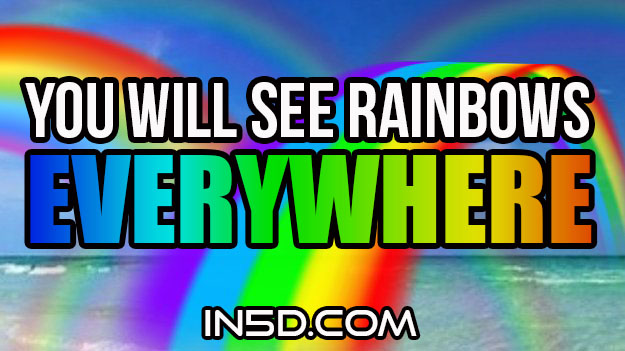 You Will See Rainbows Everywhere!