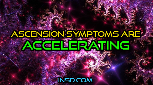 Ascension Symptoms Are Accelerating!