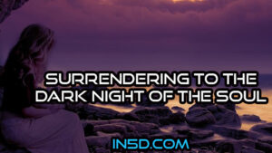 Surrendering To The Dark Night Of The Soul