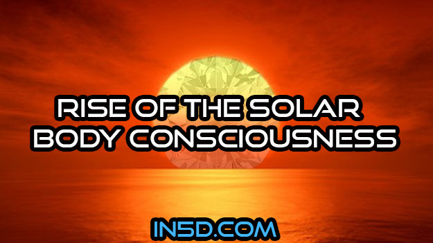 Rise Of The Solar Body Consciousness