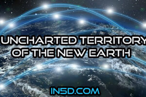 Uncharted Territory Of The New Earth