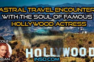 Astral Travel Encounter With The Soul Of Famous Hollywood Actress