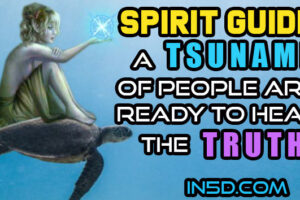 SPIRIT GUIDE: A TSUNAMI Of People Are Ready To Hear The Truth!