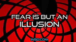 Fear Is But An Illusion