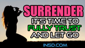 SURRENDER! It's Time To Fully Trust And Let Go