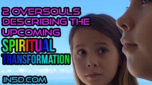 2 Oversouls Describing The Upcoming Spiritual Transformation