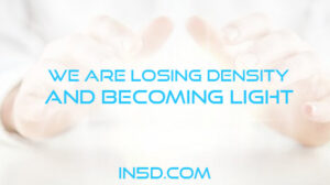 We Are Losing Density And Becoming Light