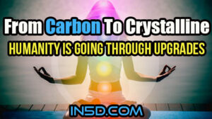 From Carbon To Crystalline - Humanity Is Going Through Upgrades