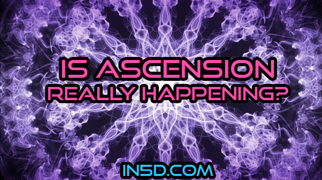 Is Ascension Really Happening?