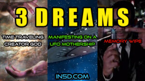 3 Dreams: 1- Time Traveling Creator God, 2- Manifesting On A UFO Mothership, 3- The Memory Wipe
