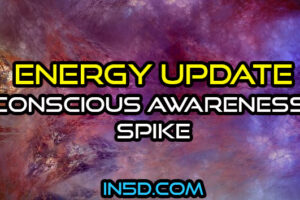 Energy Update – Conscious Awareness Spike
