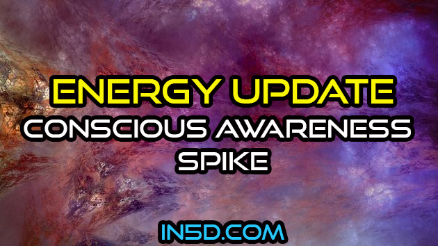 Energy Update - Conscious Awareness Spike
