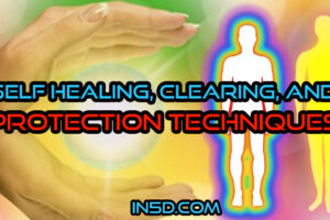 Self Healing, Clearing, & Protection Techniques