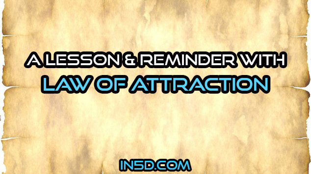 A Lesson & Reminder With Law Of Attraction