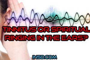 Tinnitus Or Spiritual Ringing In The Ears?