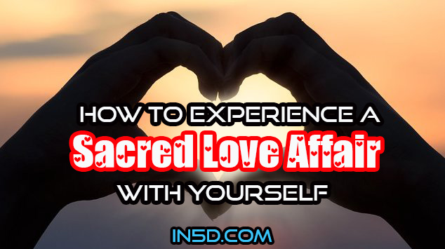 How To Experience A Sacred Love Affair With Yourself