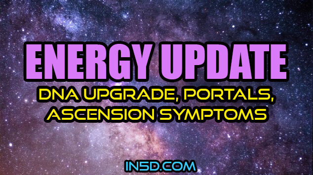 ENERGY UPDATE - DNA Upgrade, Portals, Ascension Symptoms