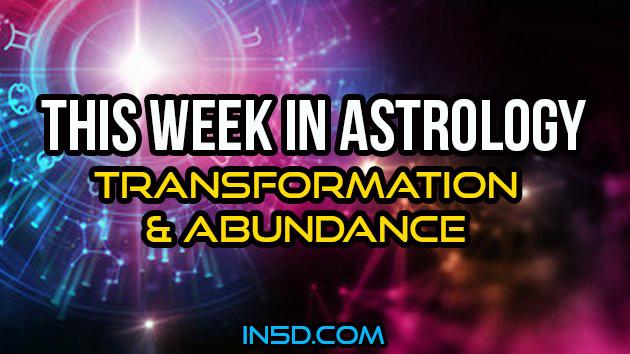 This Week In Astrology – Transformation & Abundance