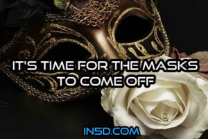 It's Time For The Masks To Come Off