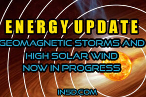 Energy Update: Geomagnetic Storms And High Solar Wind Now In Progress