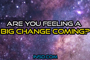 Are You Feeling A Big Change Coming?