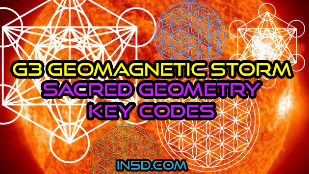 G3 Geomagnetic Storm Is Bringing Sacred Geometry Key Codes