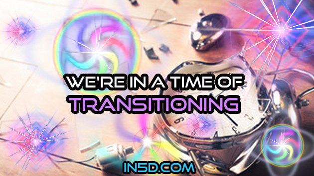 We're In A Time Of Transitioning