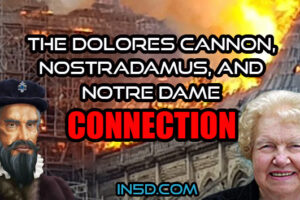The Connection Between Dolores Cannon, Nostradamus, And The Notre Dame Event
