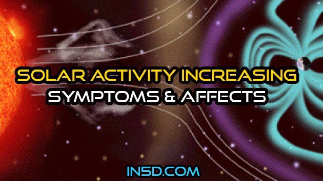Solar Activity Increasing - Symptoms & Affects