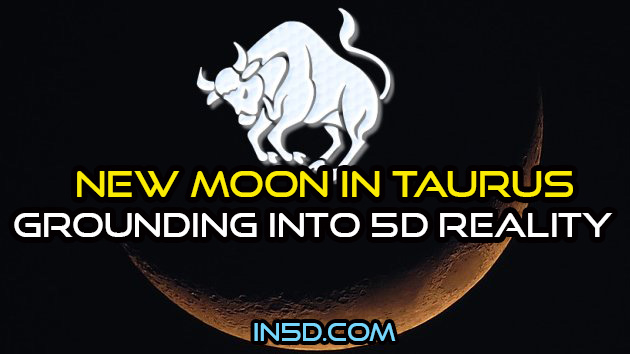 New Moon In Taurus: Grounding Into 5D Reality