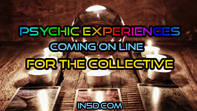 Psychic Experiences Coming On Line For The Collective
