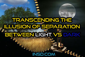 Transcending The Illusion Of Separation Between Light Vs Dark