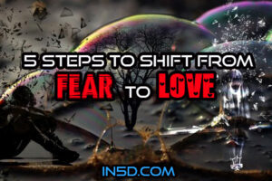5 Steps To Shift From Fear To Love
