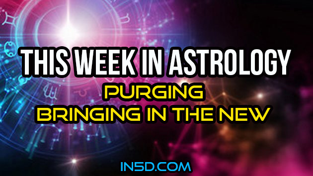 This Week In Astrology - Purging And Bringing In The New