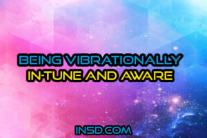 Being Vibrationally In-Tune And Aware