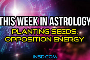 This Week In Astrology – Planting Seeds, Opposition Energy