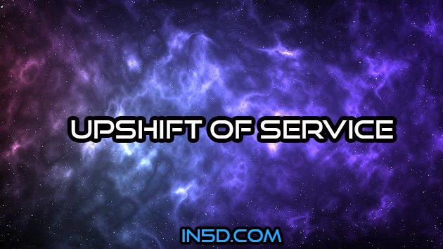 Upshift Of Service