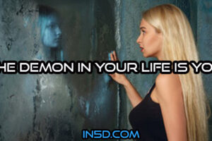 It Turns Out The Demon in Your Life is YOU!
