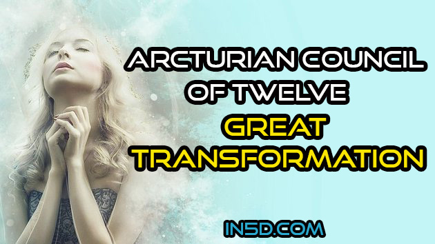 Transmission From Arcturian Council Of Twelve - Great Transformation