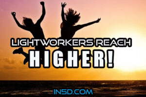 Lightworkers Reach Higher!