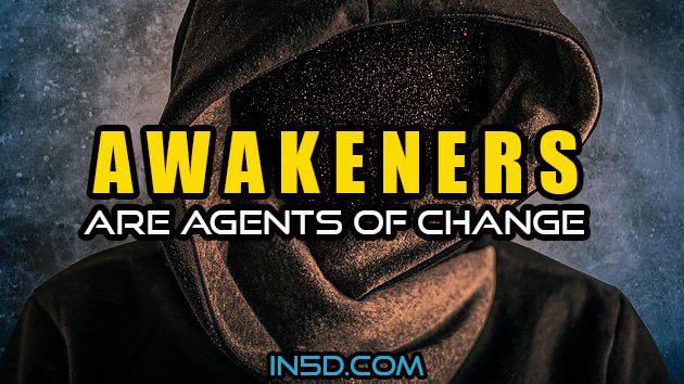 Awakeners Are Agents Of Change