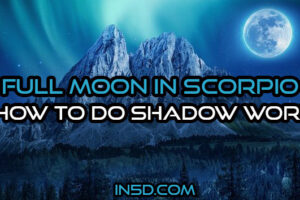 Full Moon In Scorpio – How To Do Shadow Work