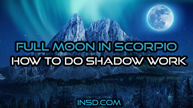 Full Moon In Scorpio - How To Do Shadow Work