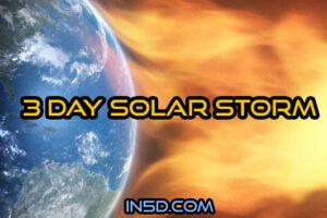 3 Day Solar Storm