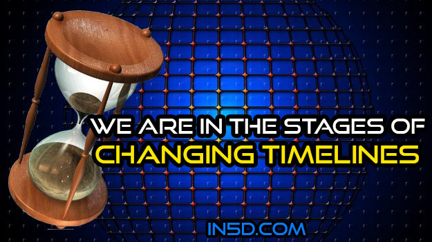 We Are In The Stages Of Changing Timelines