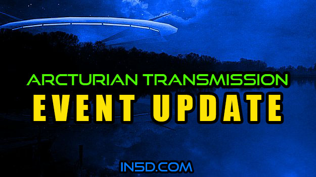 Arcturian Transmission - Event Update