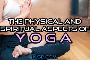 The Physical And Spiritual Aspects Of Yoga
