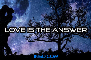 Love Is The Answer: What it Means, Feels Like, & Why It Is The Key To Everything