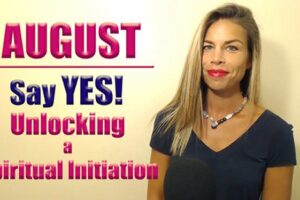 AUGUST 2019 Energy Forecast : Say YES! Unlocking A Spiritual Initiation